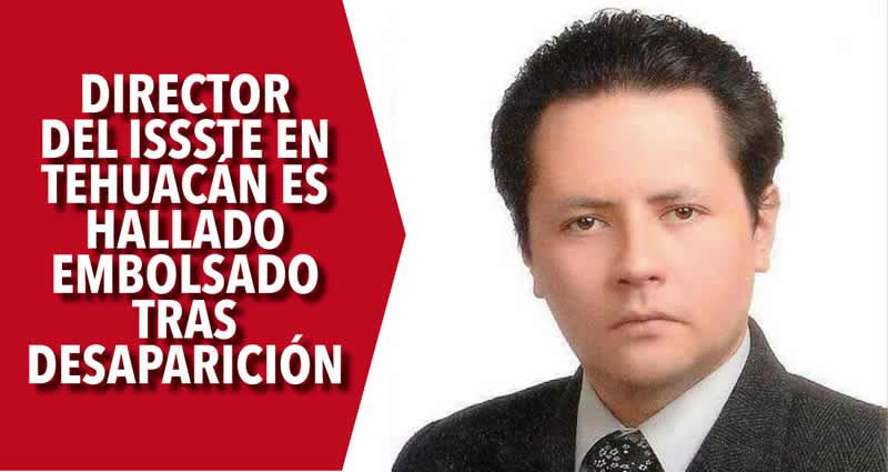 Hallan embolsado al director del ISSSTE de Tehuacán