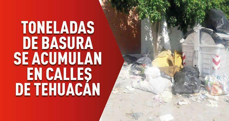 Toneladas de basura se acumulan en calles de Tehuacán