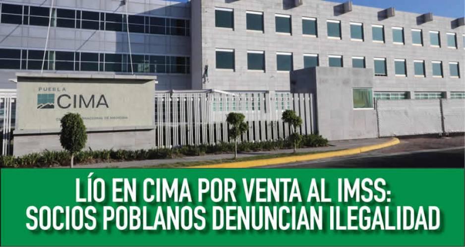 Lío en CIMA por venta al IMSS: socios poblanos denuncian ilegalidad