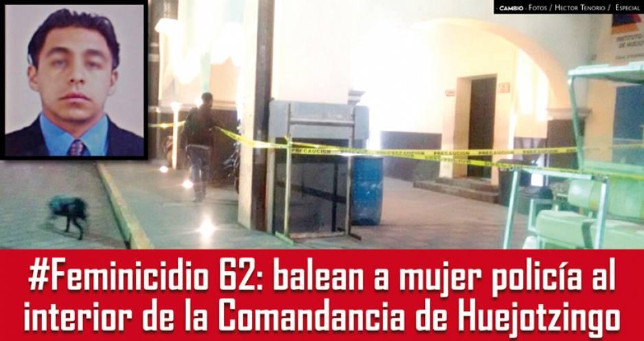 Expolicía mata a su excompañera en pleno cuartel de Huejotzingo