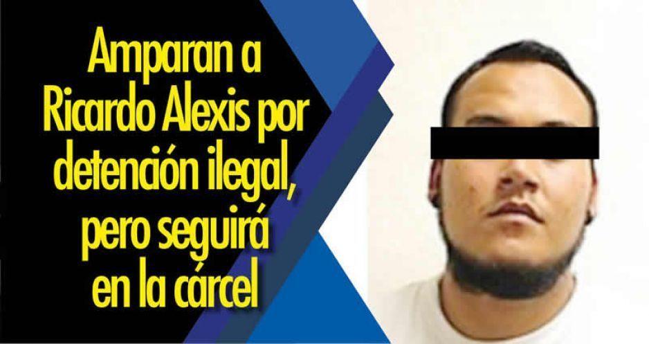 Amparan a Ricardo Alexis por detención ilegal, pero seguirá en la cárcel