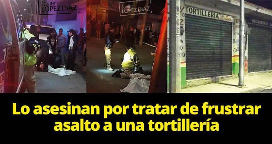 Lo asesinan por tratar de frustrar asalto a una tortillería