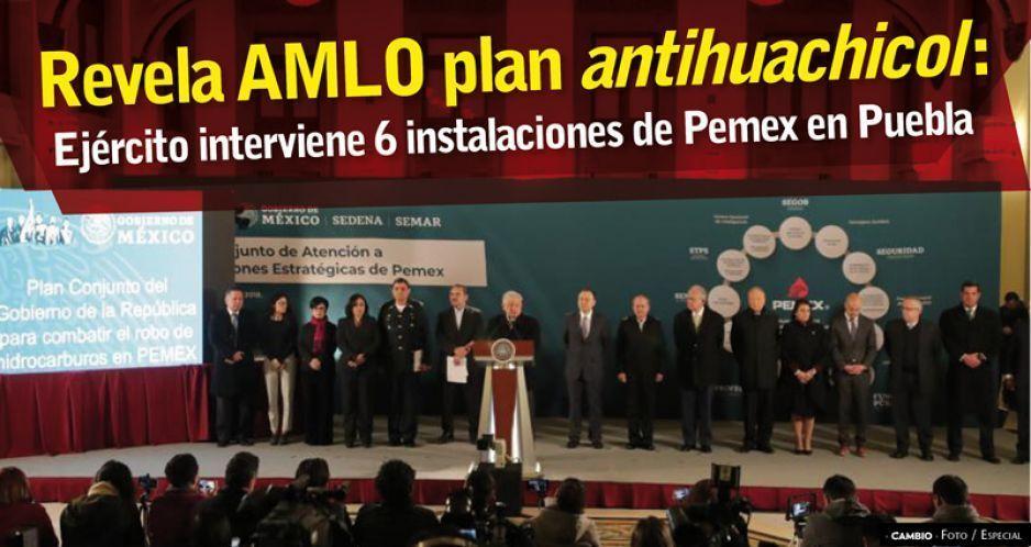 Revela AMLO plan antihuachicol: Ejército interviene 6 instalaciones de Pemex en Puebla
