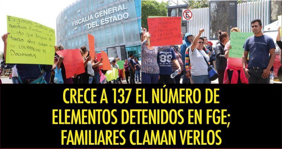 Crece a 137 el número de elementos detenidos en FGE; familiares claman verlos