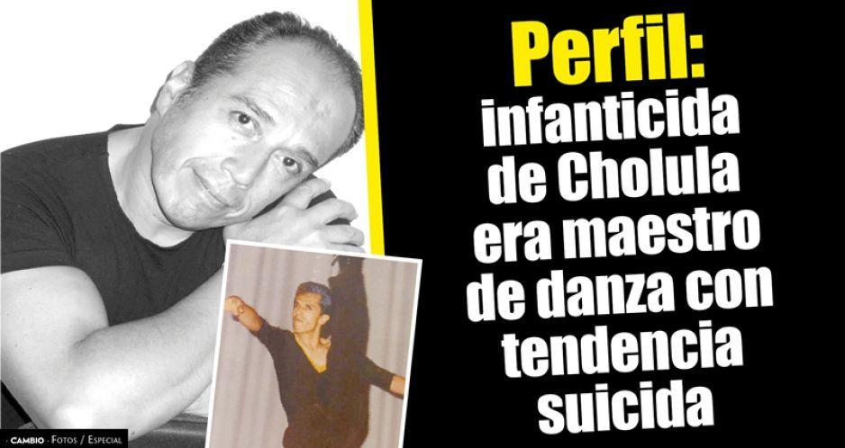 Perfil: infanticida de Cholula era maestro  de danza con tendencia suicida