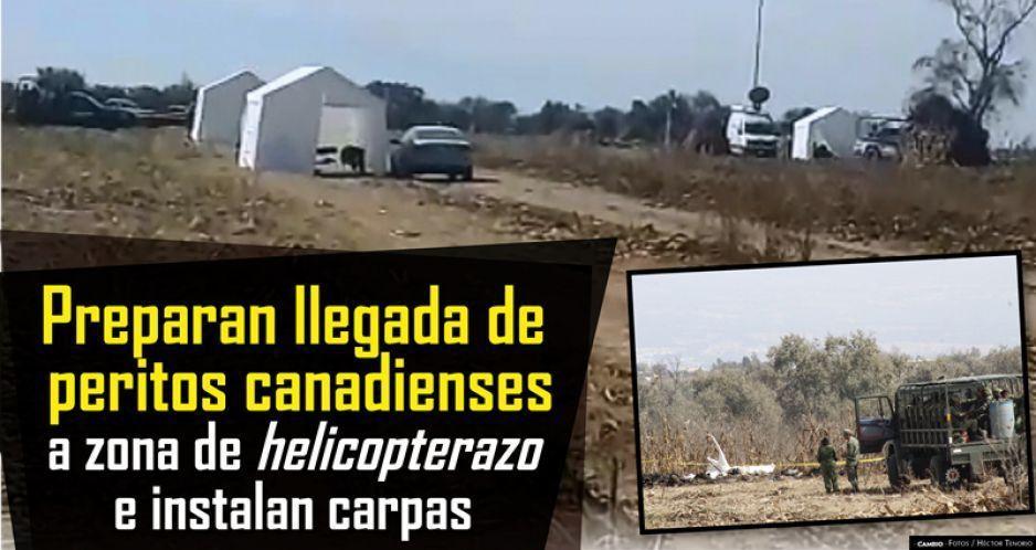 Preparan llegada de peritos canadienses a zona de helicopterazo e instalan carpas