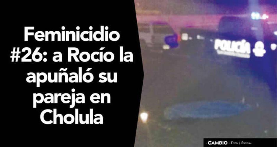 Feminicidio #26: a Rocío la apuñaló su pareja en Cholula