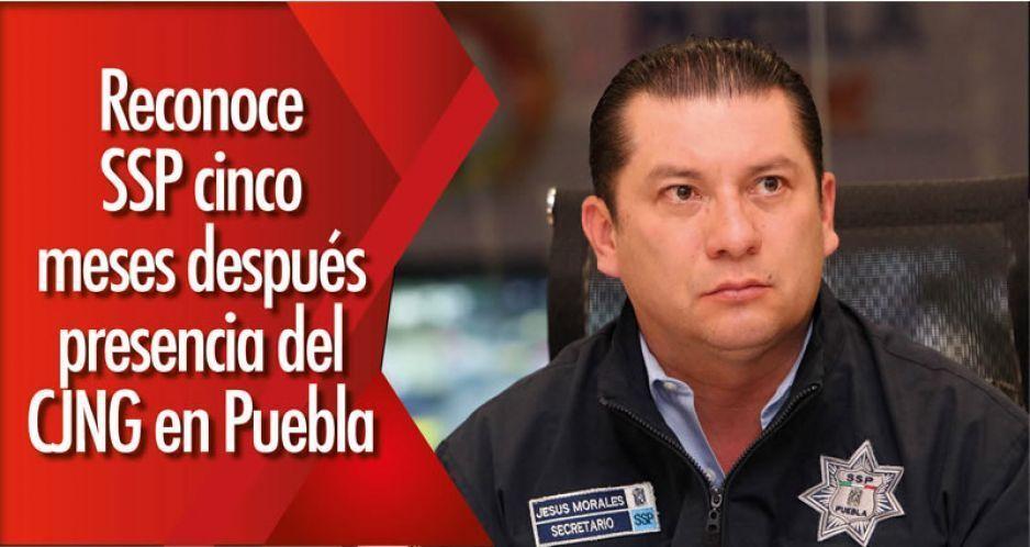 Cinco meses después SSP reconoce  presencia del CJNG en Puebla