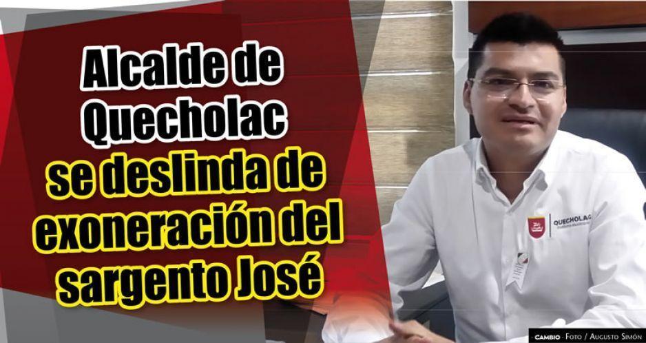Alcalde de Quecholac se deslinda de exoneración del sargento José