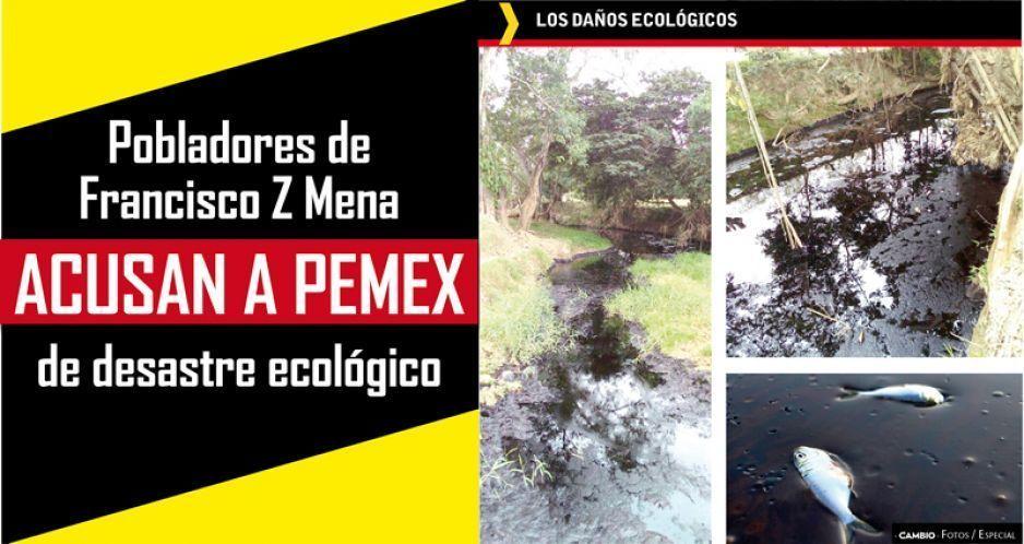 Pobladores de Francisco Z Mena acusan a Pemex de desastre ecológico
