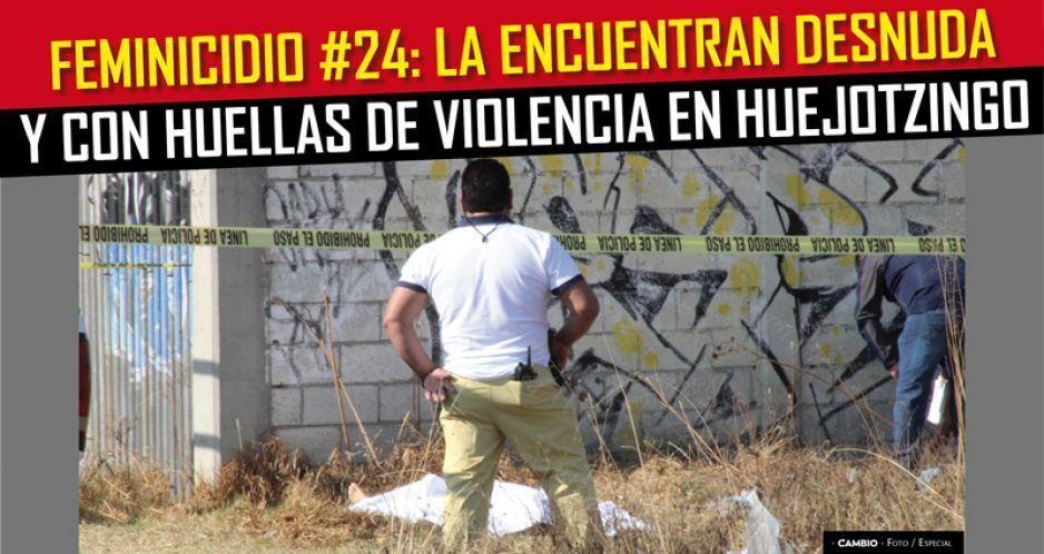 Feminicidio #24: la encuentran desnuda y con huellas de violencia en Huejotzingo