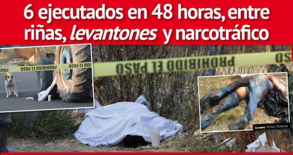 6 ejecutados en 48 horas, entre riñas, levantones y narcotráfico