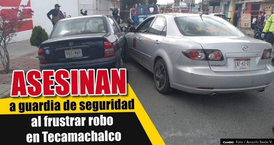 Asesinan a guardia de seguridad  al frustrar robo en Tecamachalco