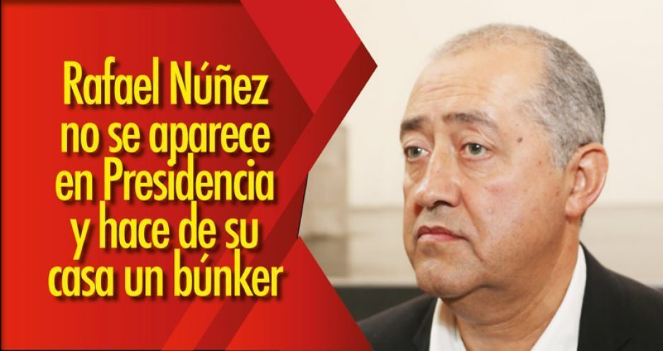 Rafael Núñez no se aparece en Presidencia y hace de su casa un búnker
