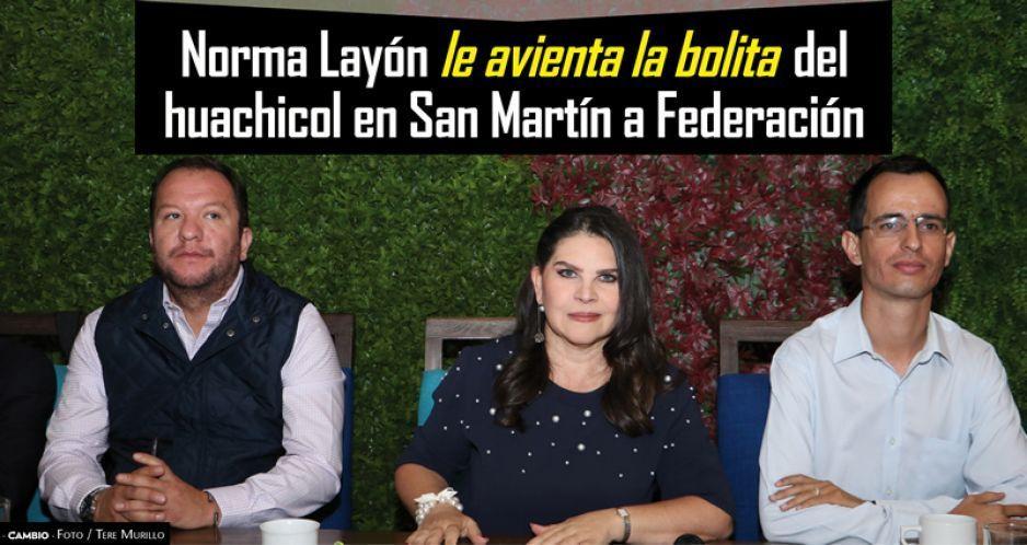 Norma Layón le avienta la bolita del  huachicol en San Martín a Federación