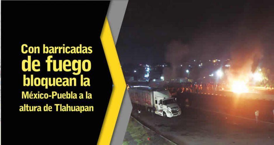 Con barricadas de fuego bloquean la México-Puebla a la altura de Tlahuapan