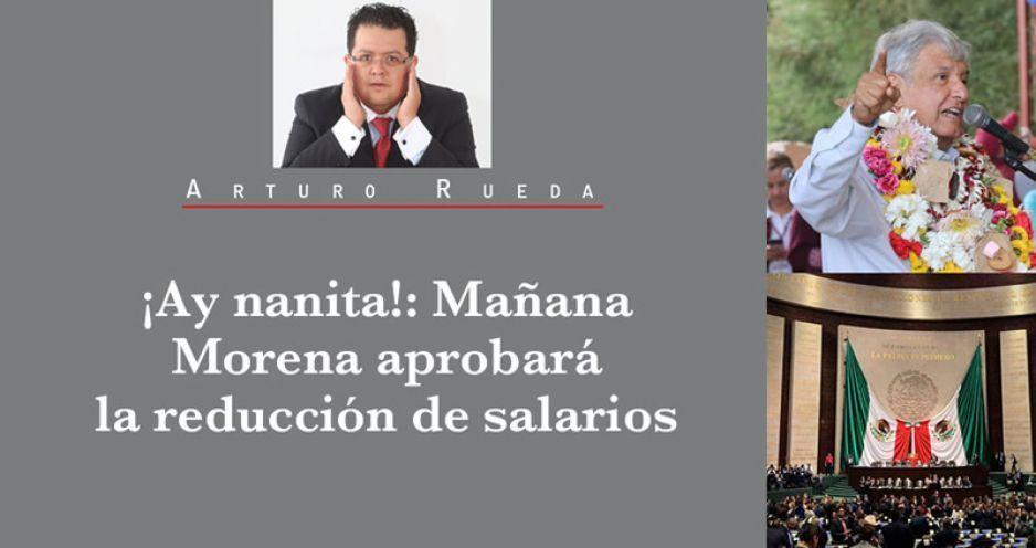 ¡Ay nanita!: Mañana Morena aprobará la reducción de salarios