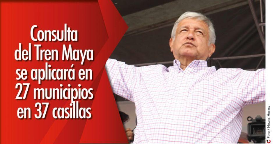 Consulta del Tren Maya se aplicará en 27 municipios en 37 casillas