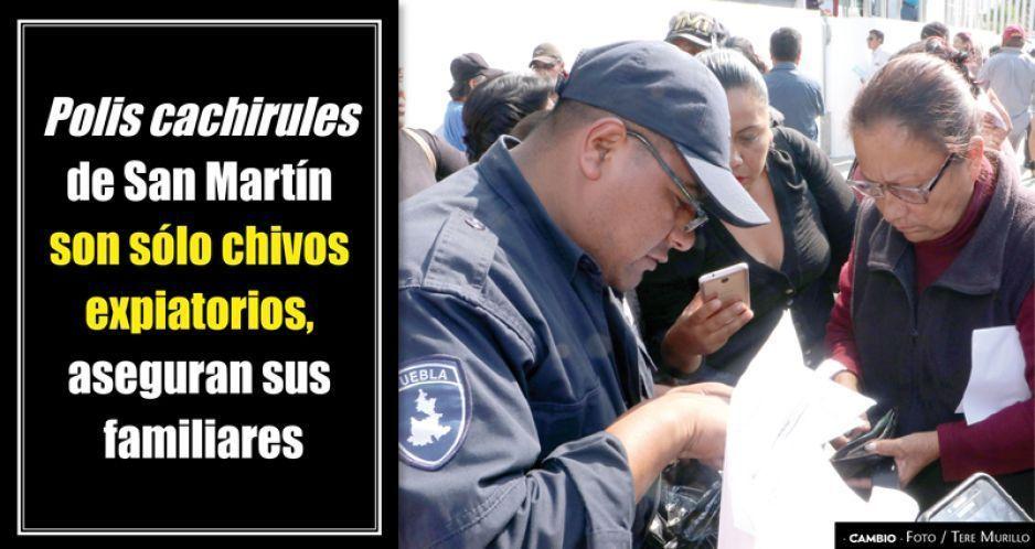 Familiares: policías cachirules son chivos expiatorios; culpables son el edil y mandos de seguridad
