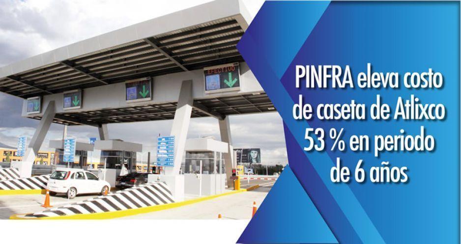 PINFRA eleva costo de caseta de Atlixco 53 % en periodo de 6 años