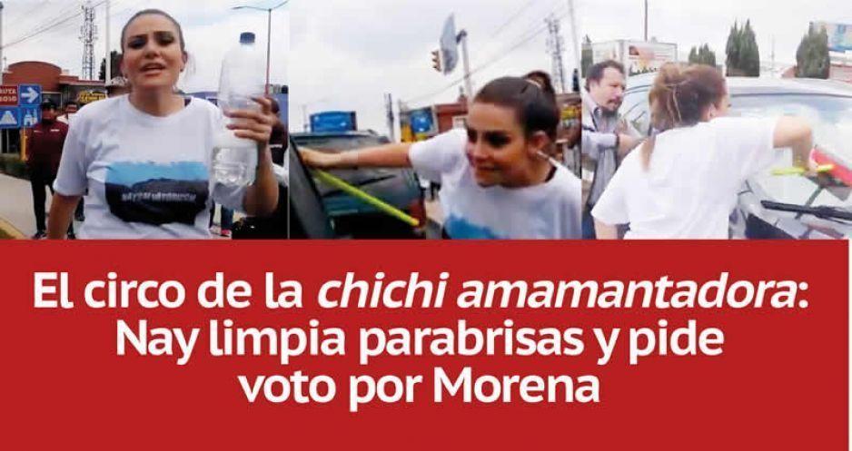 VIDEO: El circo de la chichi amamantadora: Nay limpia parabrisas y pide voto por Morena