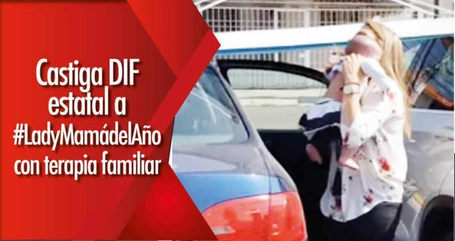 Castiga DIF estatal a #LadyMamádelAño con terapia familiar
