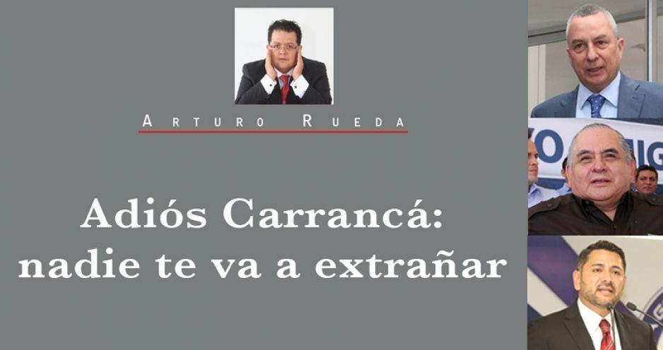 Adiós Carrancá: nadie te va a extrañar