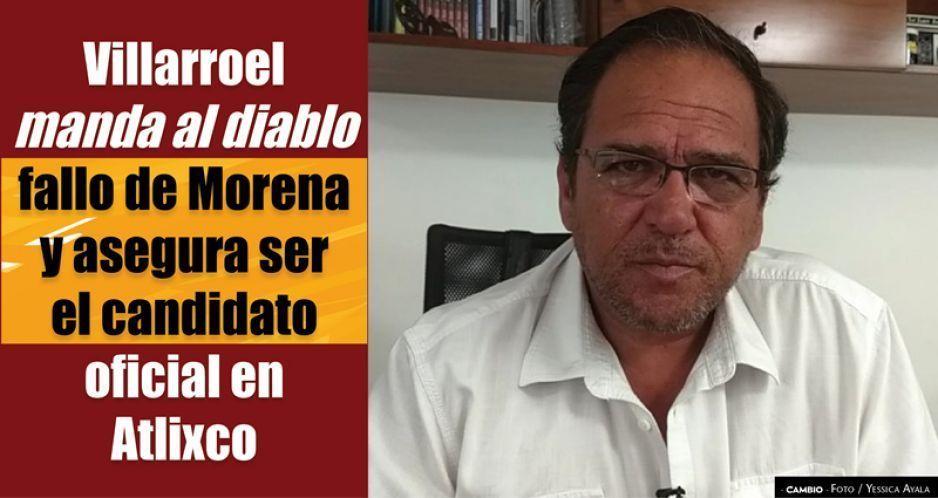 Villarroel manda al diablo fallo de Morena y asegura ser el candidato oficial en Atlixco