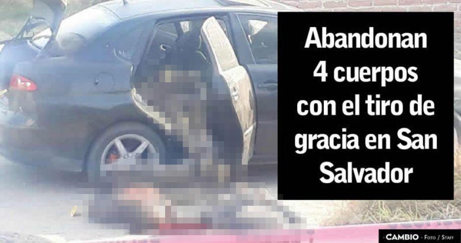 Abandonan 4 cuerpos con el tiro de gracia en San Salvador