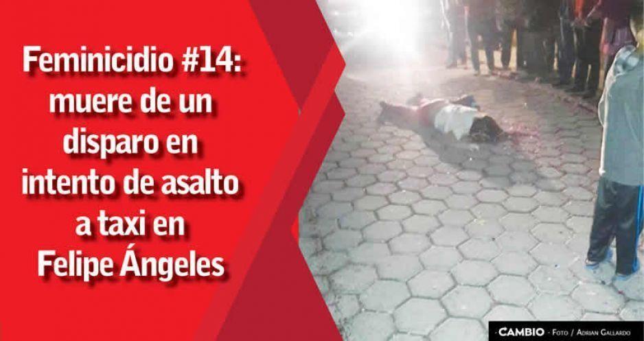 Feminicidio #14: asesinan a mujer de un disparo en asalto a taxi en Felipe Ángeles