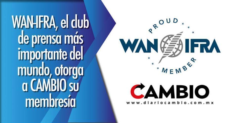 WAN-IFRA, el club de prensa más importante del mundo, otorga a CAMBIO su membresía