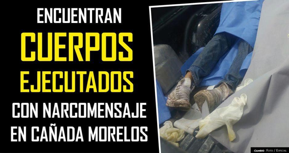 Encuentran cuerpos ejecutados con narcomensaje en Cañada Morelos