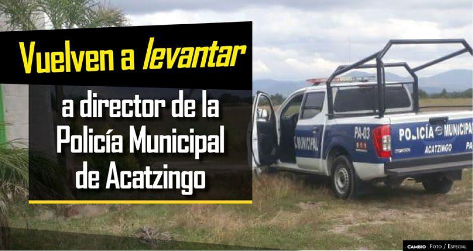 Vuelven a levantar a director de la Policía Municipal de Acatzingo