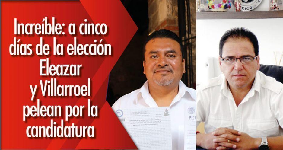 Increíble: a cinco días de la elección Eleazar y Villarroel pelean por la candidatura