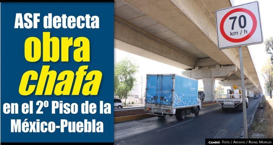 ASF detecta obra chafa en el 2º Piso de la México-Puebla