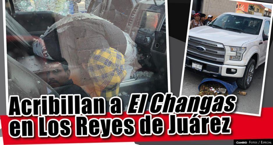 Acribillan a El Changas en Los Reyes de Juárez