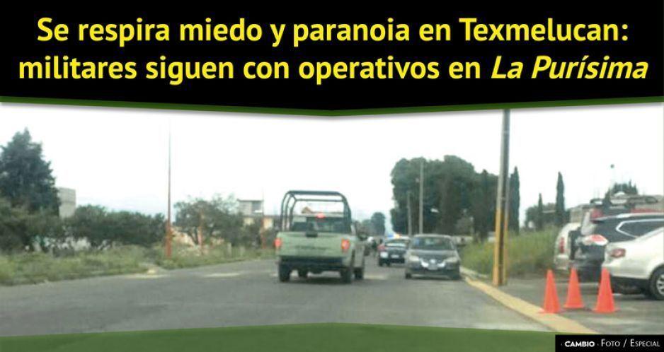 Miedo y paranoia en Texmelucan por militares operativos en La Purísima