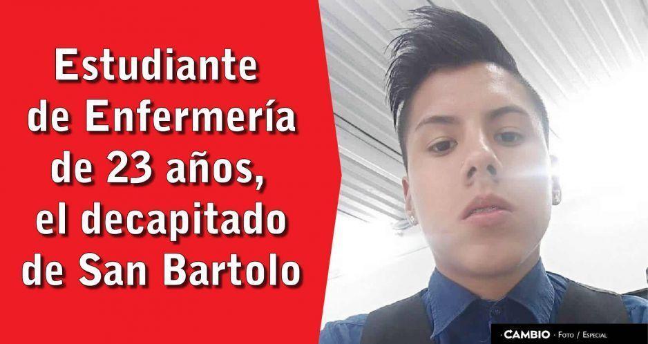 Estudiante de Enfermería de 23 años, el decapitado de San Bartolo