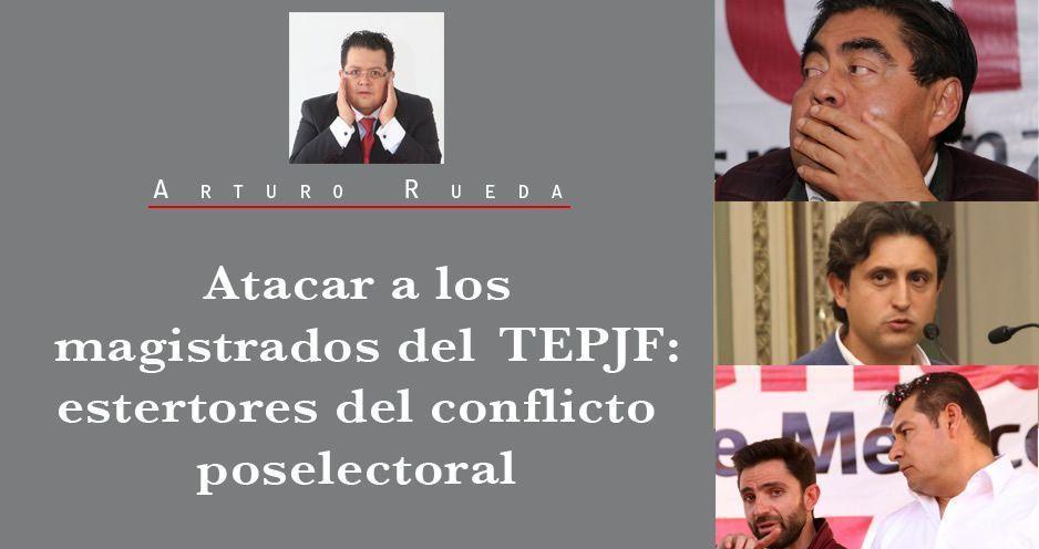Atacar a los magistrados del TEPJF: estertores del conflicto poselectoral