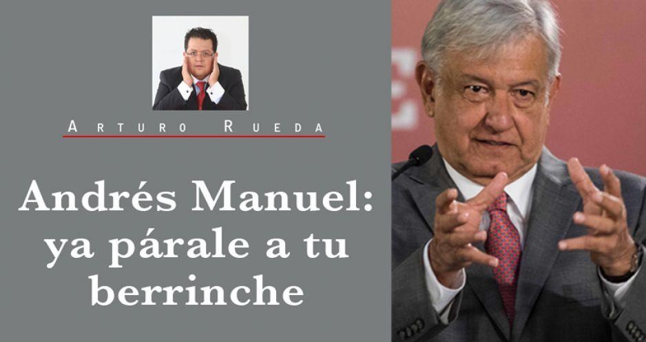 Andrés Manuel: ya párale a tu berrinche