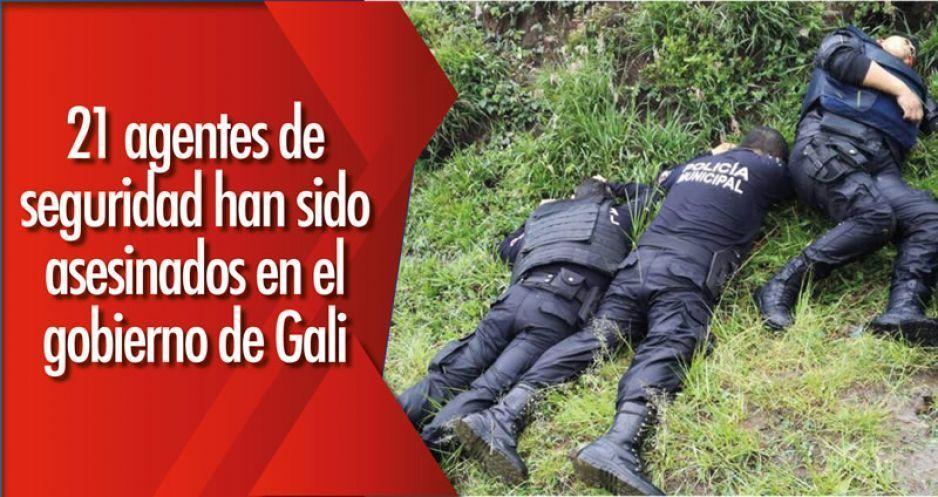 21 agentes de seguridad han sido asesinados en el gobierno de Gali