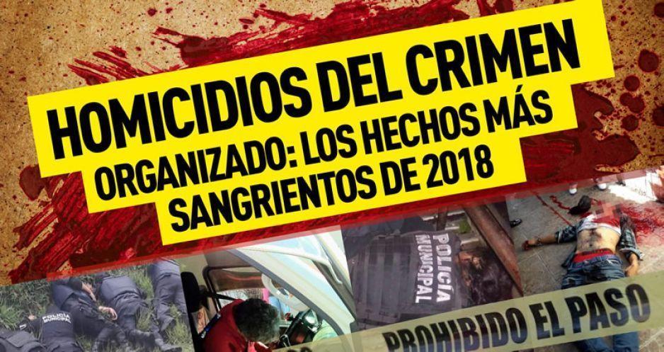 Homicidios del crimen organizado: los hechos más sangrientos de 2018