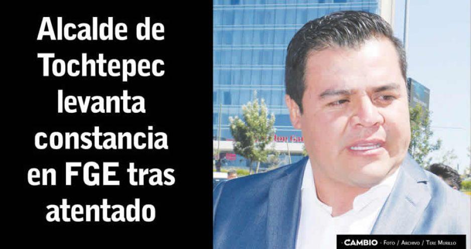 Alcalde de Tochtepec levanta constancia en FGE tras atentado