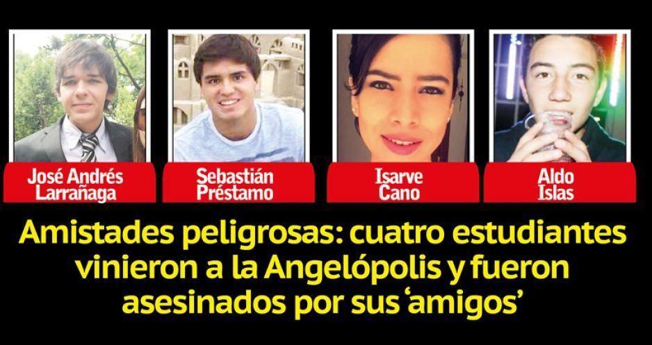 Amistades peligrosas: cuatro estudiantes vinieron a la Angelópolis y fueron asesinados por sus 'amigos'