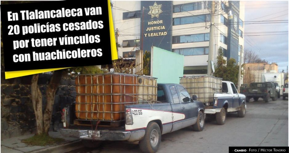 En Tlalancaleca van 20 policías cesados por tener vínculos con huachicoleros