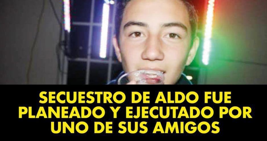 Secuestro de Aldo fue planeado y ejecutado por uno de sus amigos
