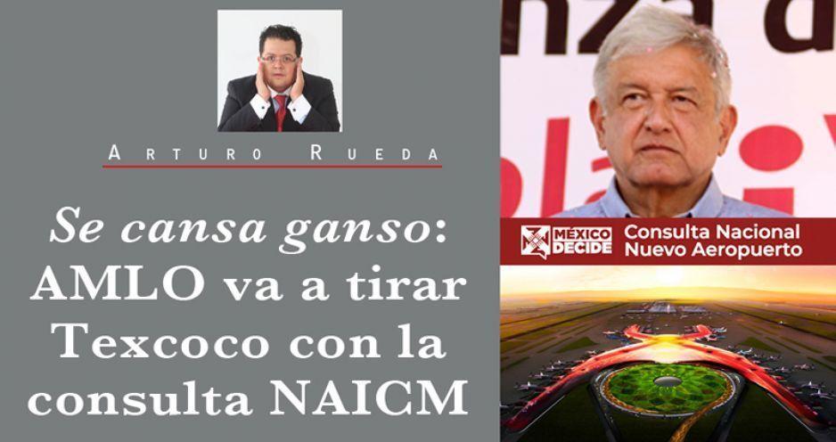 Se cansa ganso: AMLO va a tirar Texcoco con la consulta NAICM