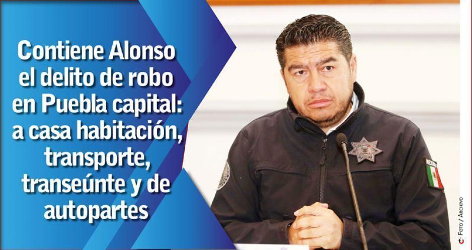 Contiene Alonso el delito de robo en Puebla capital: a casa habitación, transporte, transeúnte y de autopartes