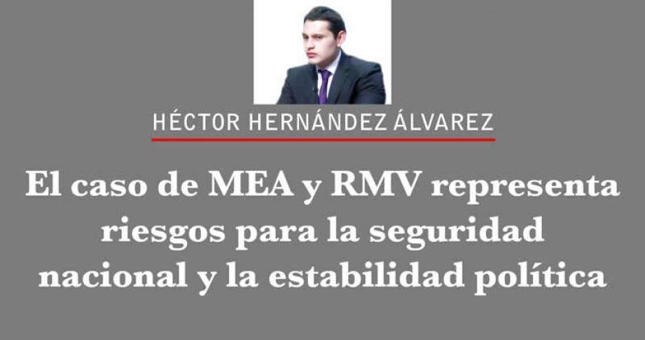 El caso de MEA y RMV representa riesgos para la seguridad nacional y la estabilidad política