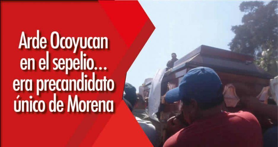 Arde Ocoyucan en el sepelio… era precandidato único de Morena